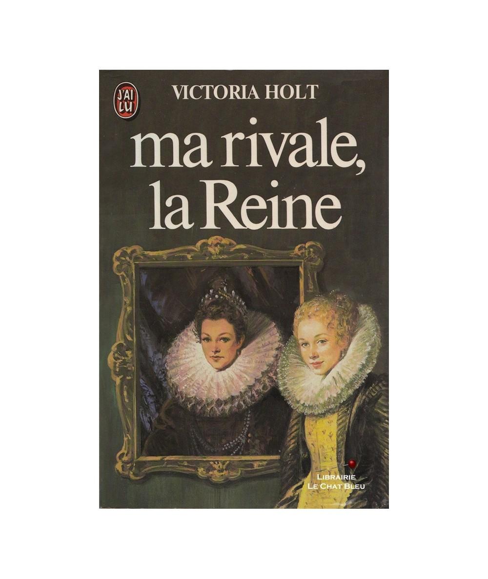 Ma rivale, la Reine (Victoria Holt) - J'ai lu N° 1363