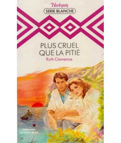 Plus cruel que la pitié (Ruth Clemence) - Harlequin Blanche N° 120