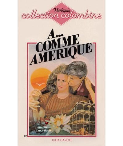 A... comme Amérique (Julia Carole) - Harlequin Colombine N° 82