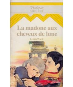 La madone aux cheveux de lune (Lynda Ward) - Harlequin Série Or N° 32