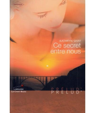 Ce secret entre nous (Kathryn Shay) - Harlequin Prélud N° 40