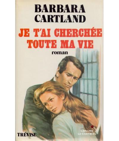 Je t'ai cherché toute ma vie (Barbara Cartland) - Editions de Trévise