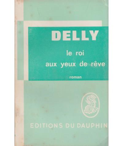 Le roi au yeux de rêve (Delly) - Editions du Dauphin