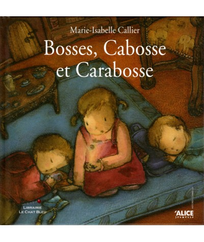 Bosses, Cabosse et Carabosse (Marie-Isabelle Callier) - ALICE Jeunesse