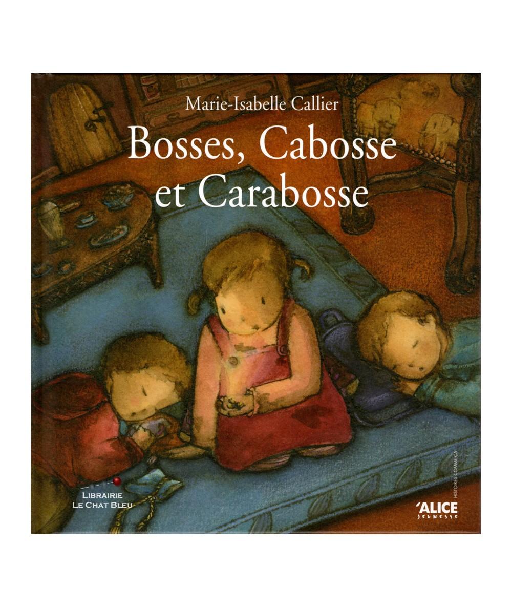Bosses, Cabosse et Carabosse (Marie-Isabelle Callier) - ALICE Jeunesse