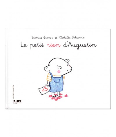 Le petit rien d'Augustin (Béatrice Gernot, Clothilde Delacroix) - ALICE Jeunesse