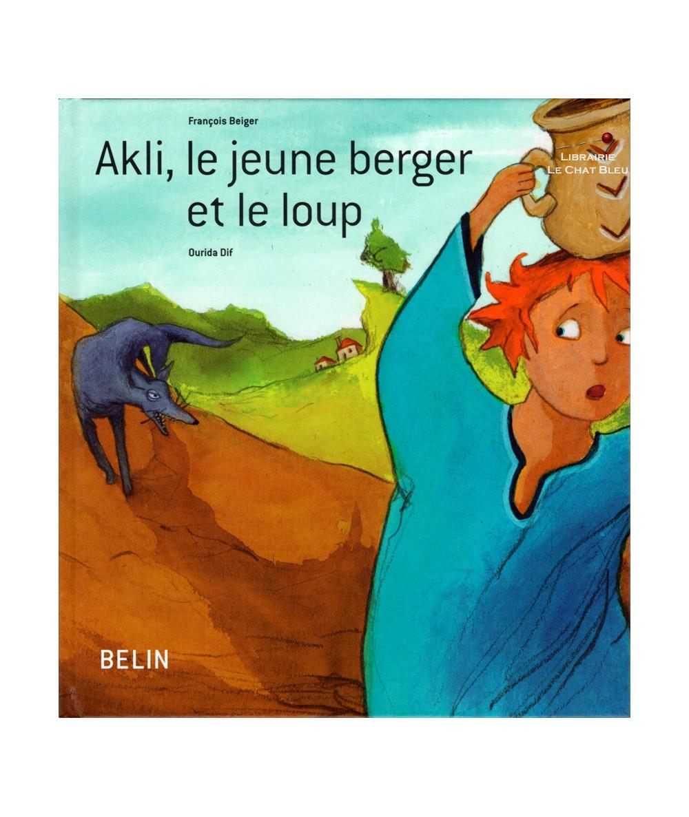 Akli, le jeune berger et le loup (François Beiger, Ourida Dif) - BELIN Jeunesse