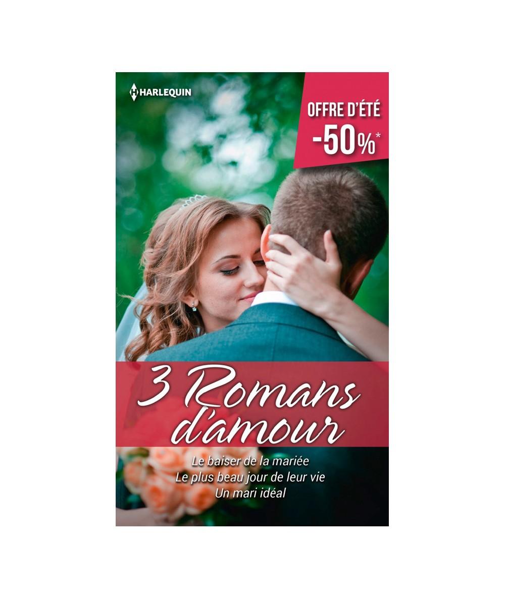 3 Romans d'amour Harlequin : Le baiser de la mariée - Le plus beau jour de leur vie - Un mari idéal