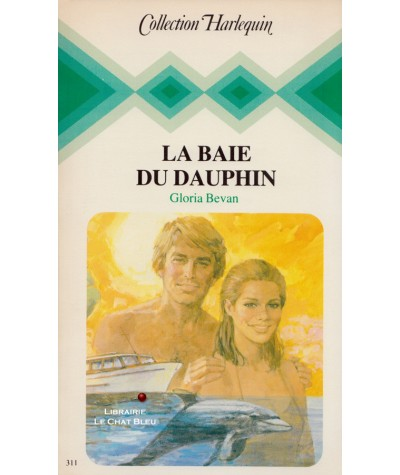 La baie du dauphin (Gloria Bevan) - Collection Harlequin N° 311