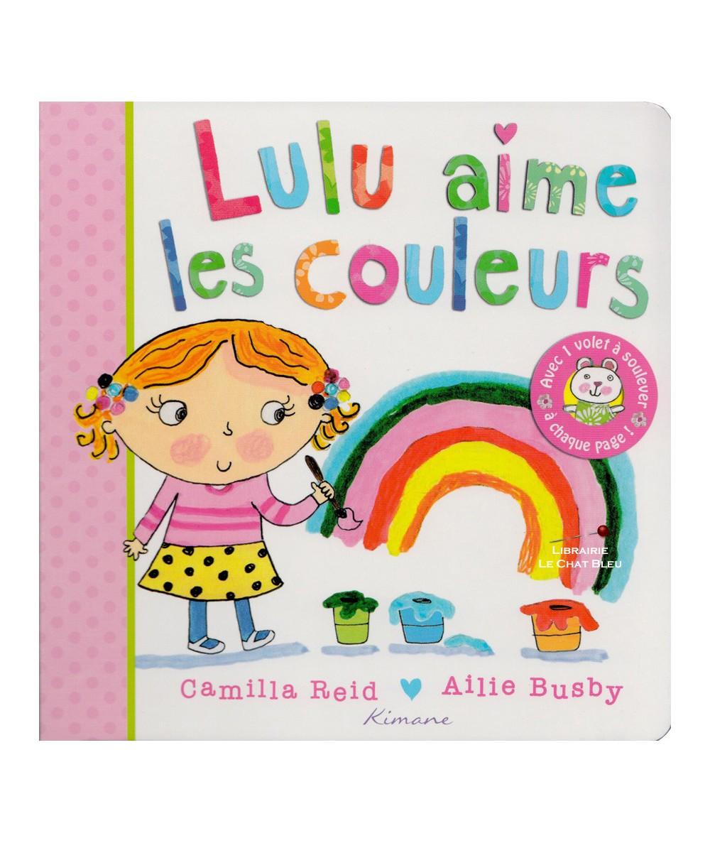 Lulu aime les couleurs (Camilla Reid, Ailie Busby) - Avec 1 volet à soulever à chaque page !
