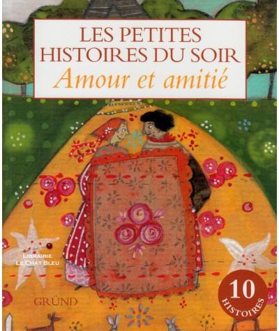 Les Petites Histoires du soir : Amour et amitié Les Petites Histoires du soir : Amour et amitié - Editions GRUND
