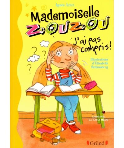 Mademoiselle Zouzou T5 : J'ai pas compris ! (Agnès Aziza) - Gründ Jeunesse