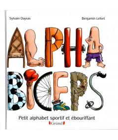 Alpha Biceps - Petit alphabet sportif et ébouriffant - Gründ Jeunesse