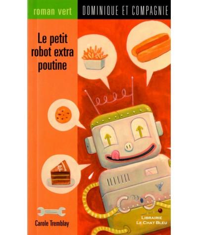 Le petit robot extra poutine (Carole Tremblay) - Roman vert N° 17
