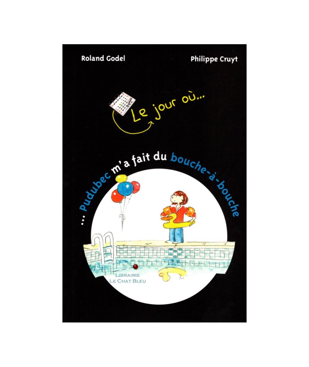 Le jour où... Pudubec m'a fait du bouche-à-bouche (Roland Godel, Philippe Cruyt)