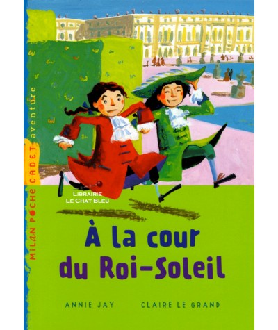 À la cour du Roi-Soleil (Annie Jay, Claire le Grand) - Milan Poche Cadet N° 70