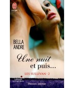 Les Sullivan T2 : Une nuit et puis… (Bella Andre) - J'ai lu N° 10702