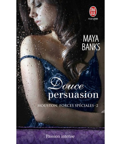 Houston, forces spéciales T2 : Douce persuasion (Maya Banks) - J'ai lu N° 10512