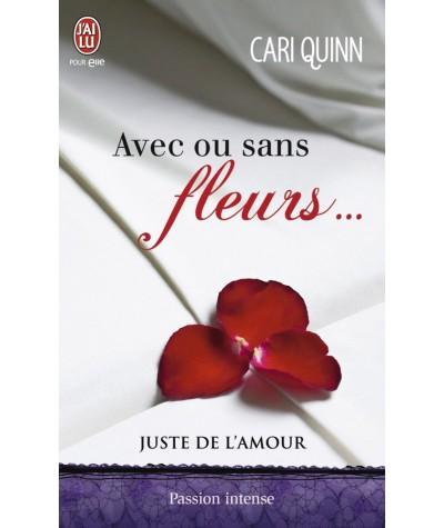Juste de l'amour T1 : Avec ou sans fleurs… (Cari Quinn) - Passion intense - J'ai lu N° 10928