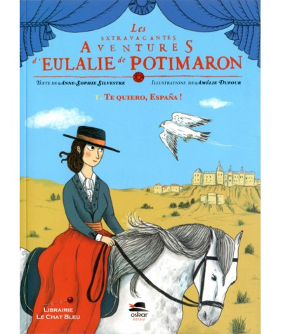 Les extravagantes aventures d'Eulalie de Potimaron T1 : Te quiero, España ! - OSKAR Jeunesse