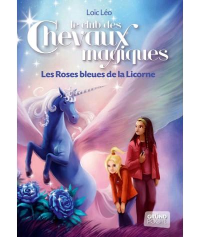 Le club des Chevaux magiques T6 : Les Roses bleues de la Licorne