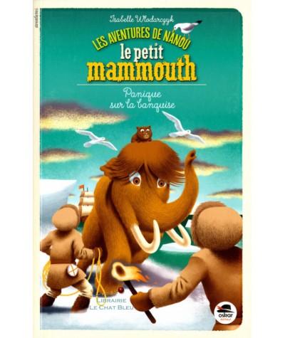 Les aventures de Nanou le petit mammouth : Panique sur la banquise - OSKAR Jeunesse