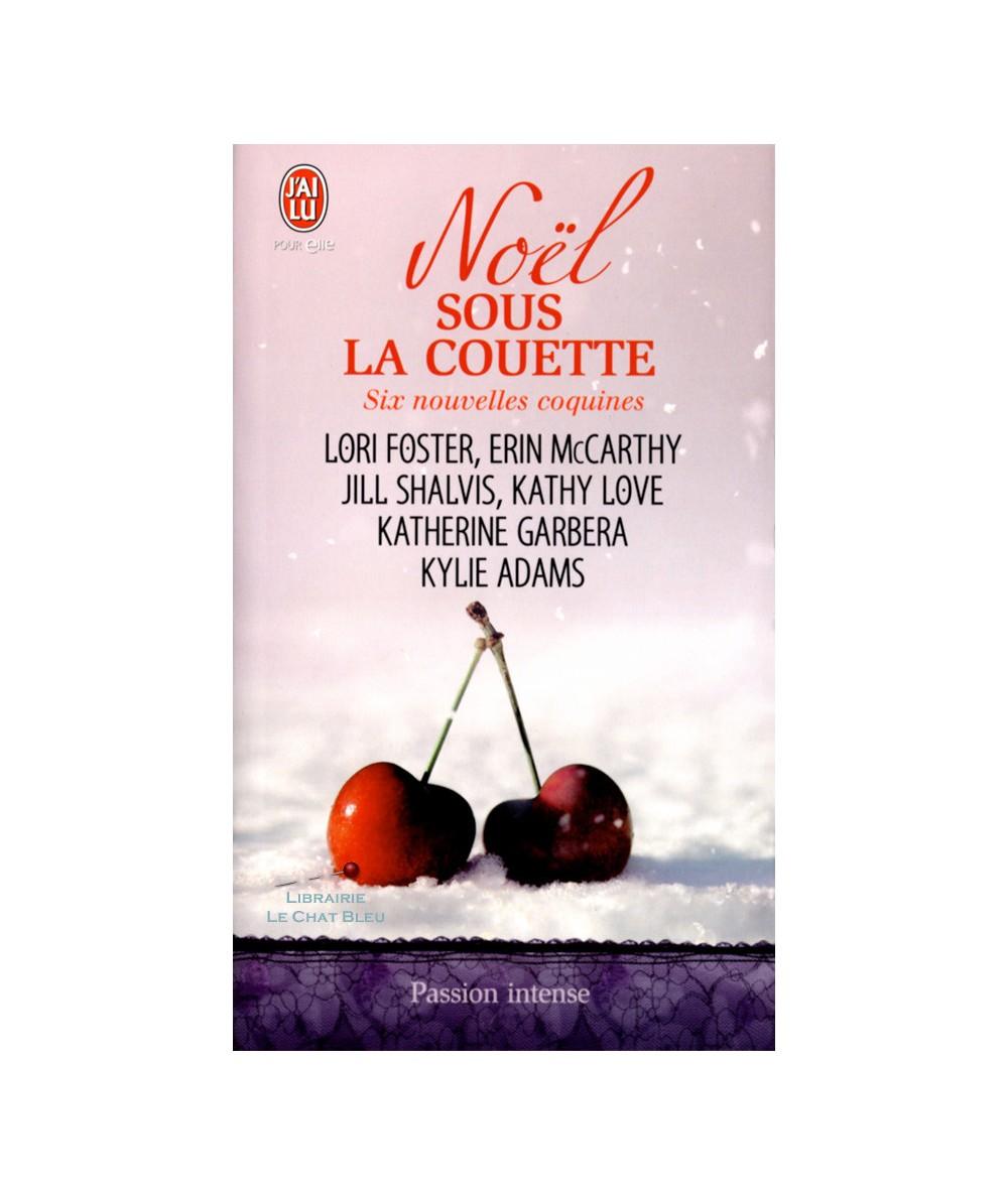 Noël sous la couette - Six nouvelles coquines - J'ai lu Passion intense N° 9112