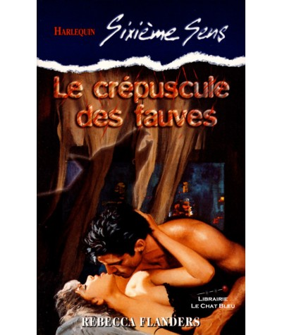 Le crépuscule des fauves (Rebecca Flanders) - Harlequin Sixième Sens N° 64