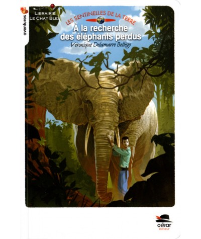 Les sentinelles de la terre : À la recherche des éléphants perdus (Véronique Delamarre Bellégo) - Oskar Jeunesse