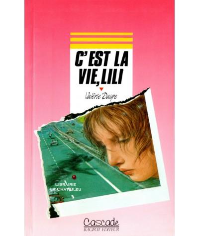 C'est la vie, lili (Valérie Dayre) - Cascade - Rageot Editeur