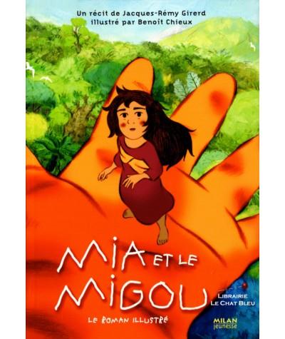 Mia et le Migou (Jacques-Rémy Girerd) - Le Roman Illustré - MILAN Jeunesse