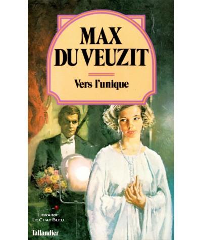 Vers l'unique (Max du Veuzit) - Editions Tallandier N° 4