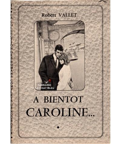 A bientôt Caroline... (Robert Vallet) - Les romans complets de Nous Deux