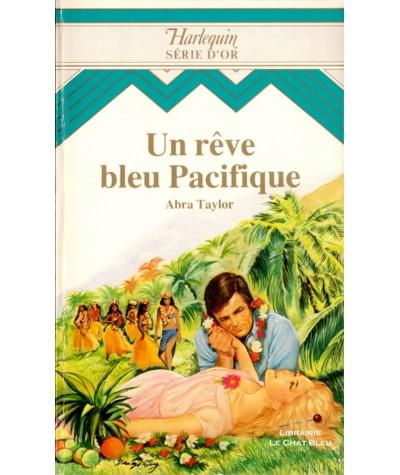 Un rêve bleu Pacifique (Abra Taylor) - Harlequin Série d'Or N° 9