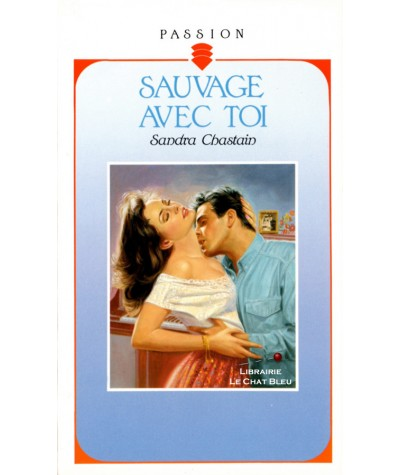 Sauvage avec toi (Sandra Chastain) - Collection Passion N° 321