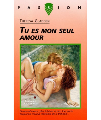 Tu es mon seul amour (Theresa Gladden) - Collection Passion N° 453