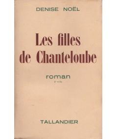 Les filles de Chanteloube (Denise Noël) - Editions Tallandier