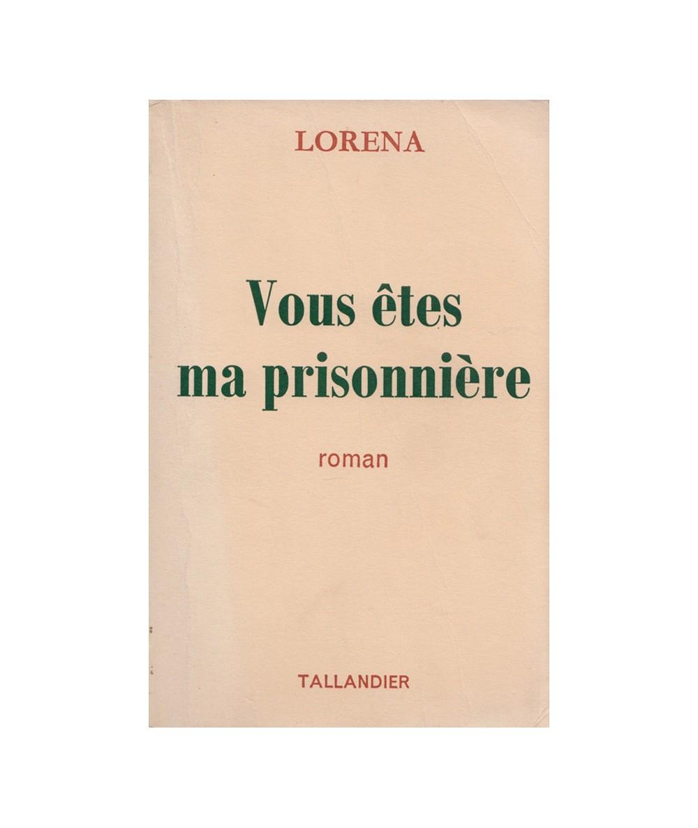 Vous êtes ma prisonnière (Lorena) - Editions Tallandier