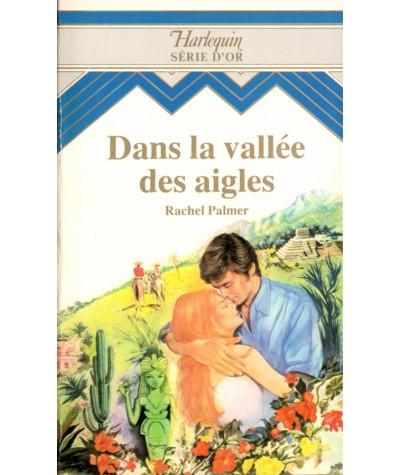 Dans la vallée des aigles (Rachel Palmer) - Harlequin Série d'Or N° 6