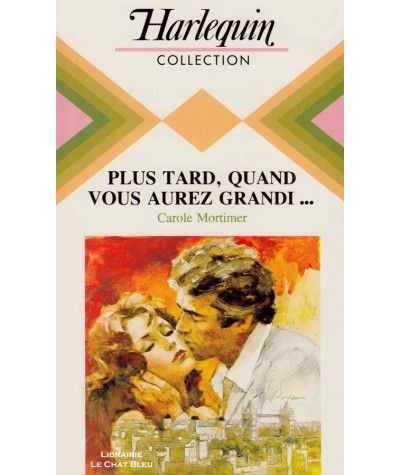 Plus tard, quand vous aurez grandi… (Carole Mortimer) - Collection Harlequin N° 498