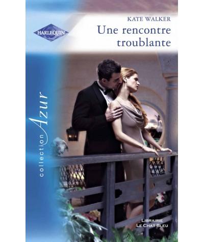 Une rencontre troublante (Kate Walker) - Harlequin Azur N° 2746