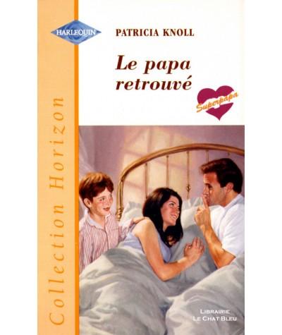 Le papa retrouvé (Patricia Knoll) - Harlequin Horizon N° 1614