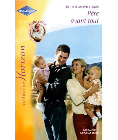 Père avant tout (Judith McWilliams) - Bébé Câlin - Harlequin Horizon N° 1997