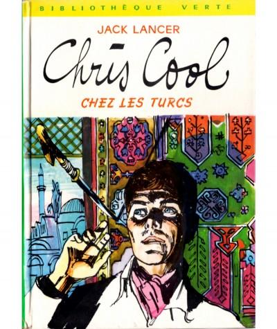 Chris Cool chez les Turcs (Jack Lancer) - Bibliothèque verte N° 438 - Hachette