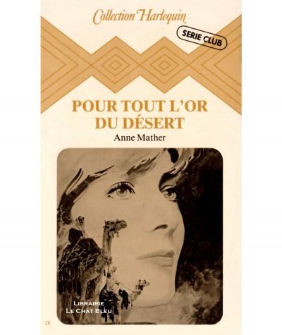 Pour tout l'or du désert (Anne Mather) - Harlequin Série Club N° 28