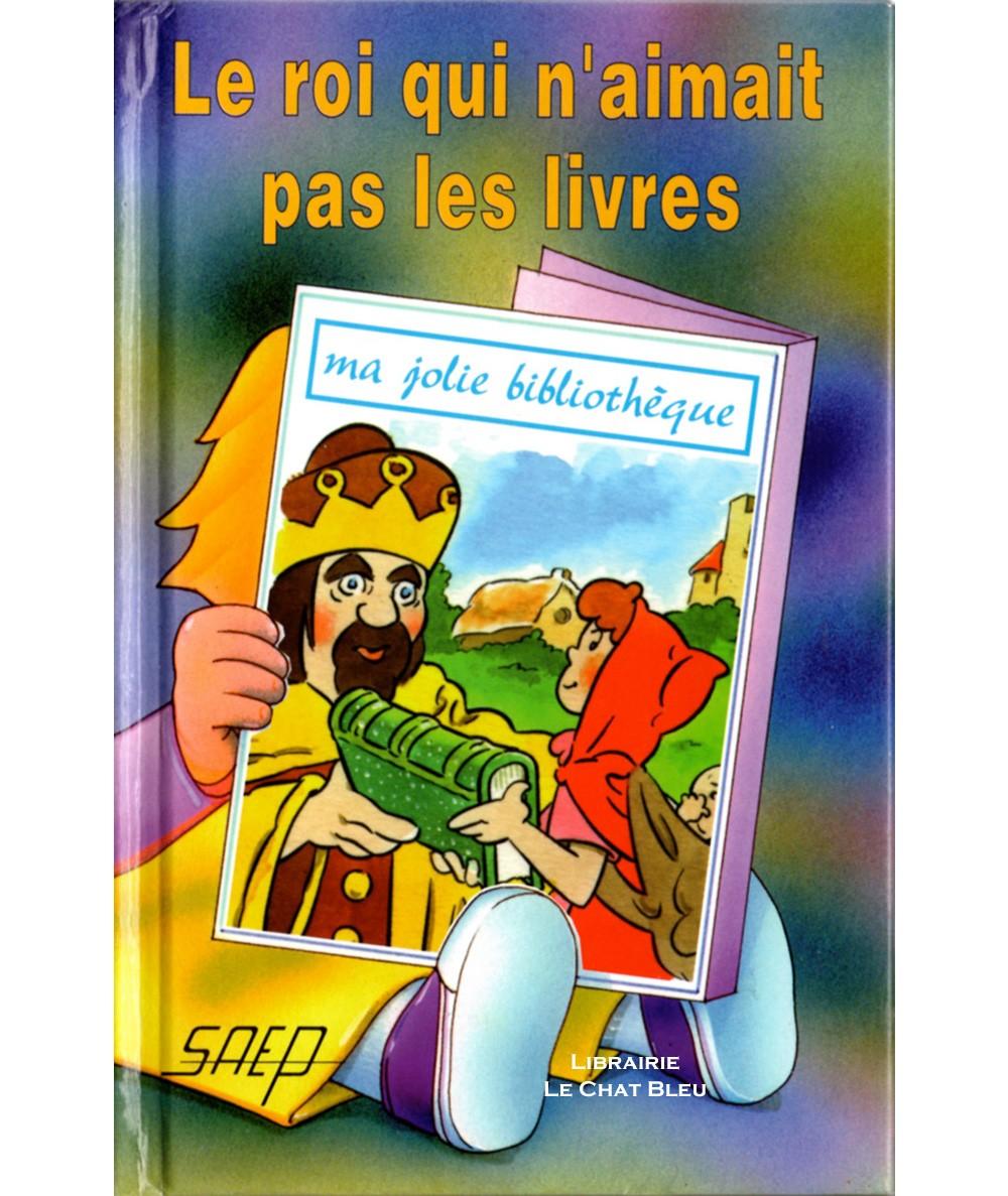 Le roi qui n'aimait pas les livres (Jean-François Radiguet) - Ma jolie bibliothèque N° 50