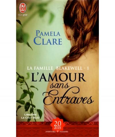 La famille Blakewell T1 : L'amour sans entraves (Pamela Clare) - J'ai lu Aventures et Passions N° 9728