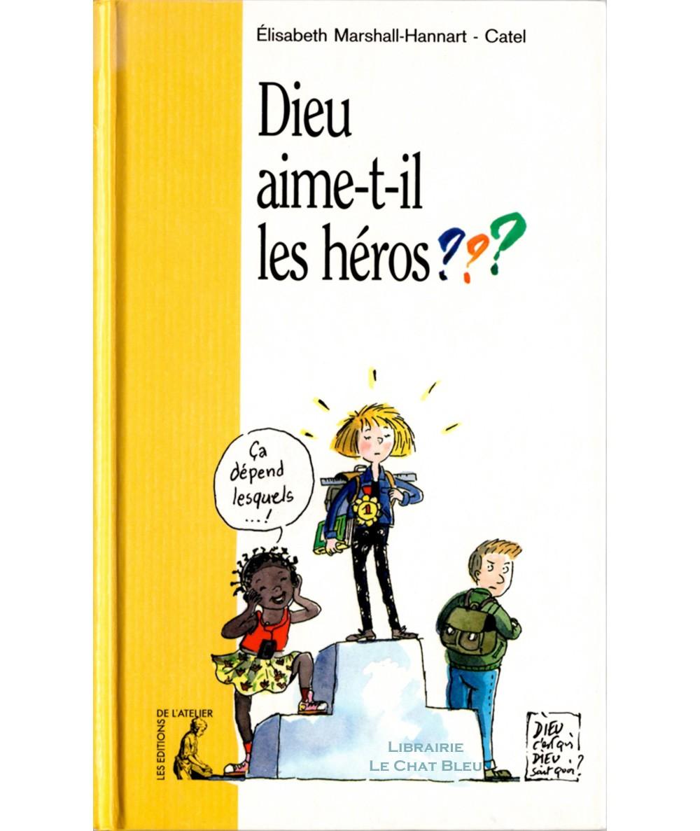 Dieu aime-t-il les héros ? (Elisabeth Marshall-Hannart) - Les Editions de l'Atelier