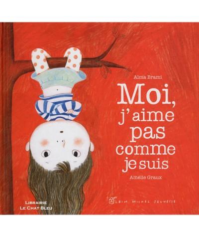 Moi, j'aime pas comme je suis (Alma Brami, Amélie Graux) - Albin Michel Jeunesse