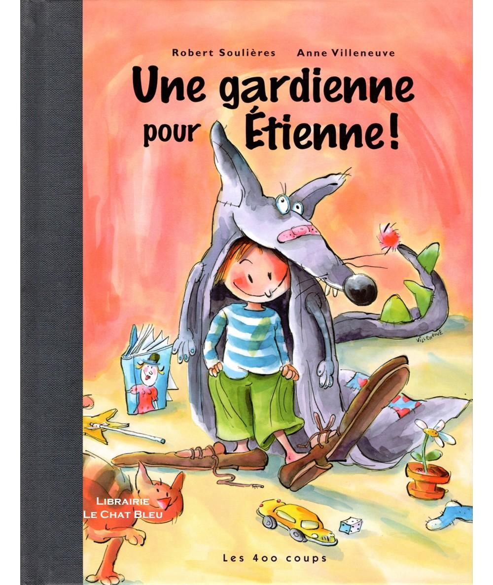 Une gardienne pour Etienne ! (Robert Soulières, Anne Villeneuve) - Editions Les 400 coups